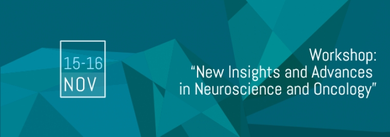 "Workshop: ""New Insights and Advances in Neuroscience and Oncology"""